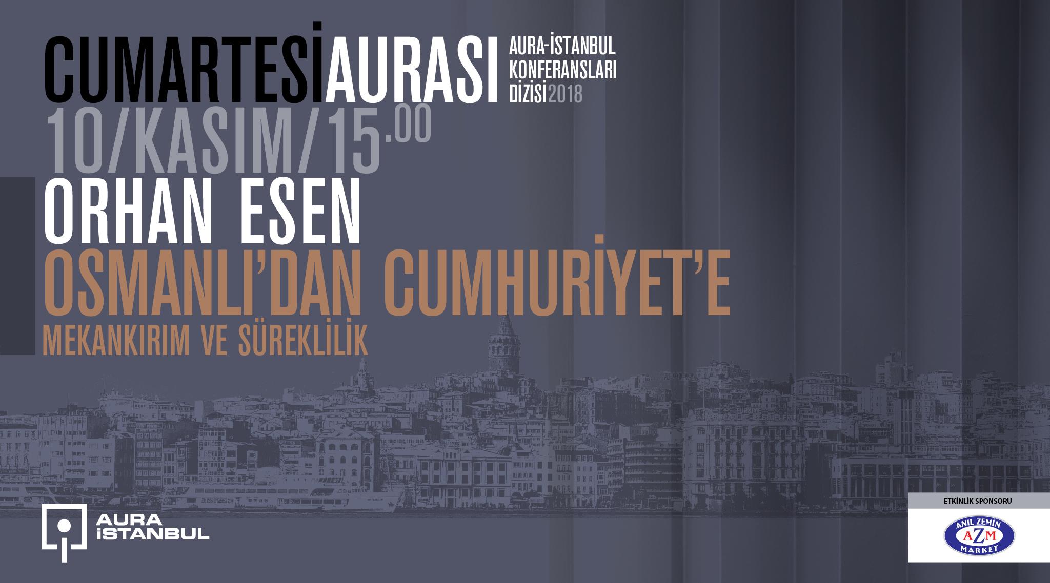 """Cumartesi Aurası: Orhan Esen """"Osmanlı'dan Cumhuriyet'e: Mekankırım ve Süreklilik"""""""