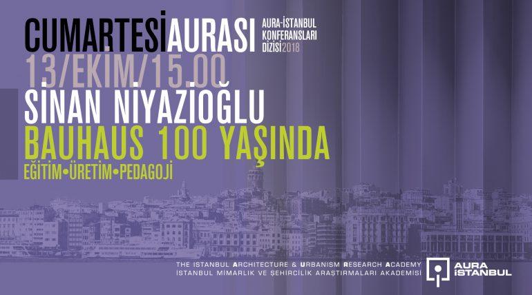 """Cumartesi Aurası: Sinan Niyazioğlu """"Bauhaus 100 Yaşında: Eğitim-Üretim-Pedagoji"""""""