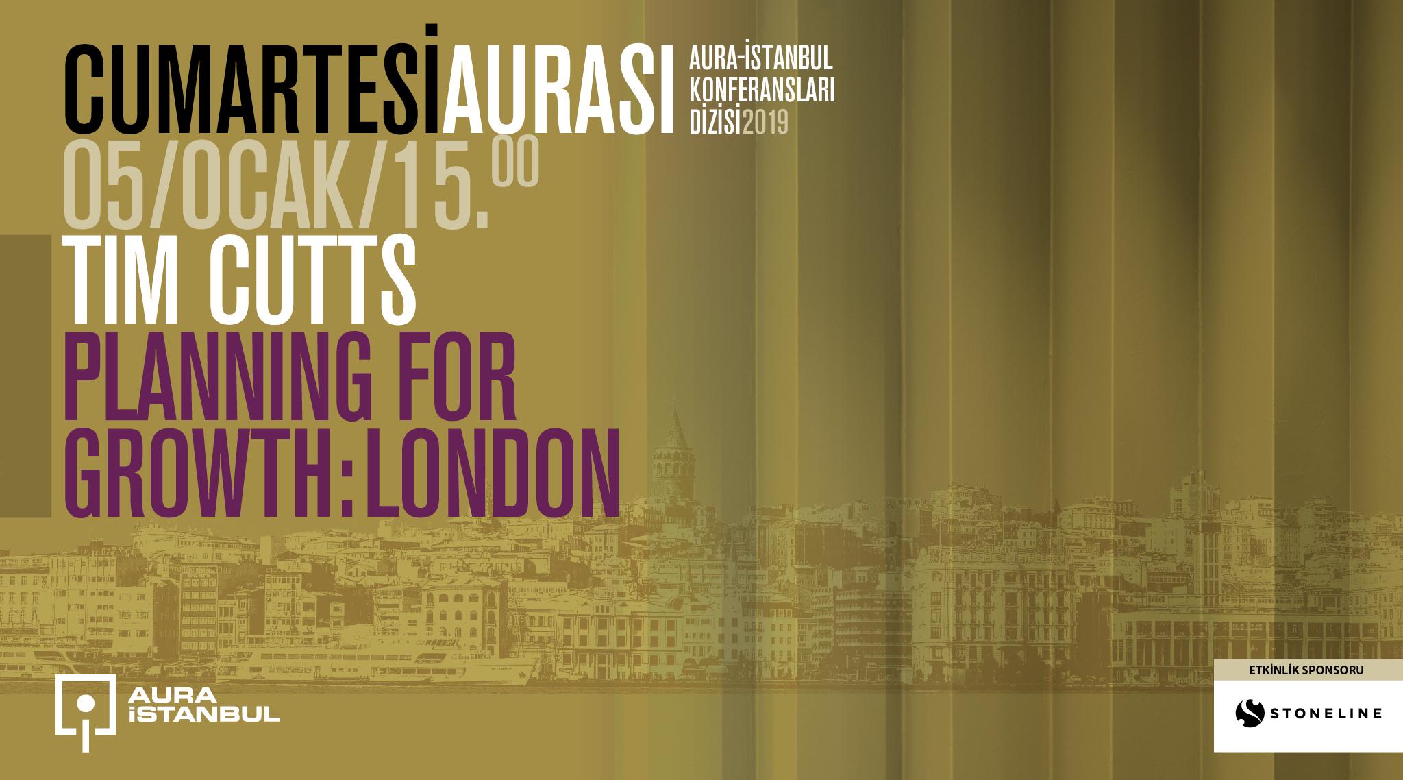 "Cumartesi Aurası: Tım Cutts ""Plannıng for Growth: London"""