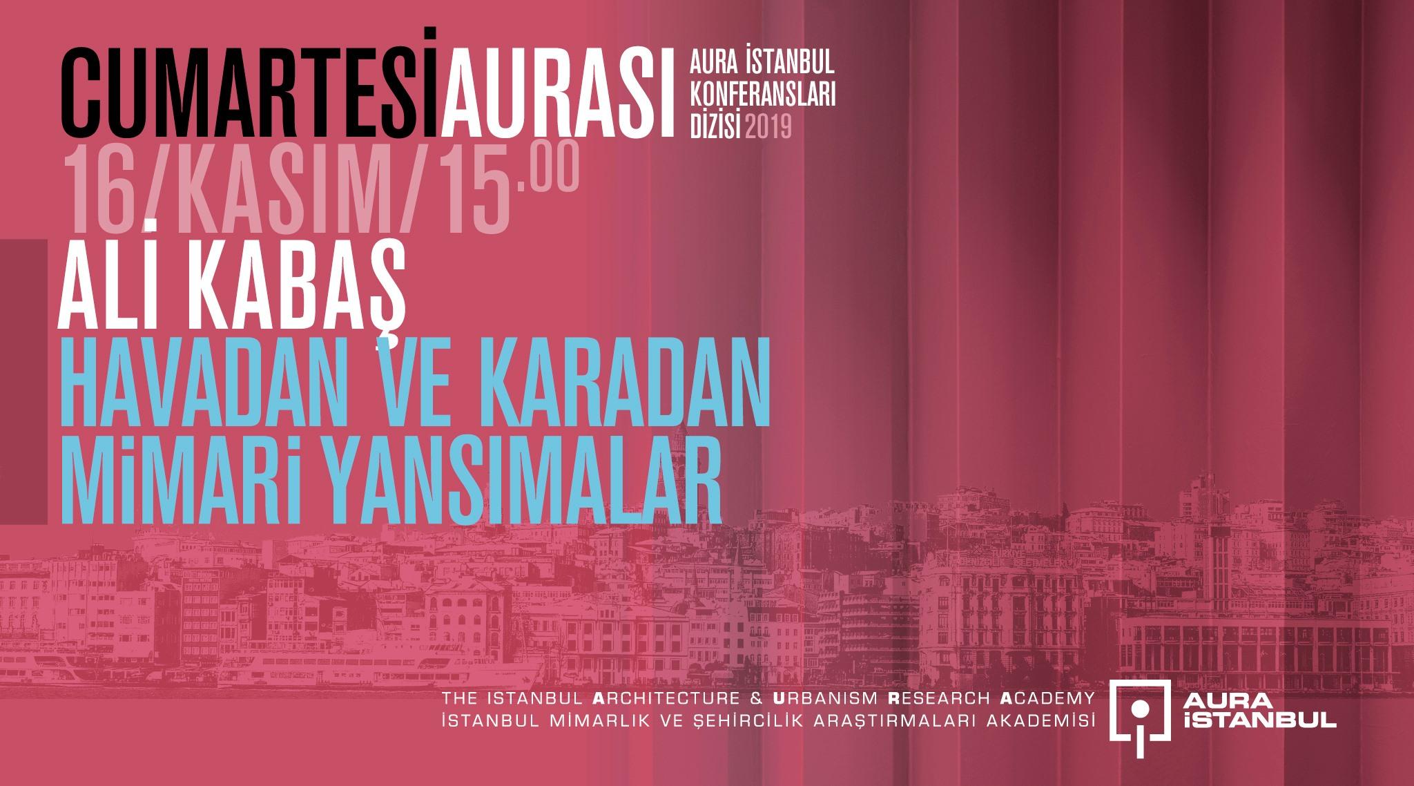 """Cumartesi Aurası: Ali Kabaş """"Havadan ve Karadan Mimari Yansımalar"""""""