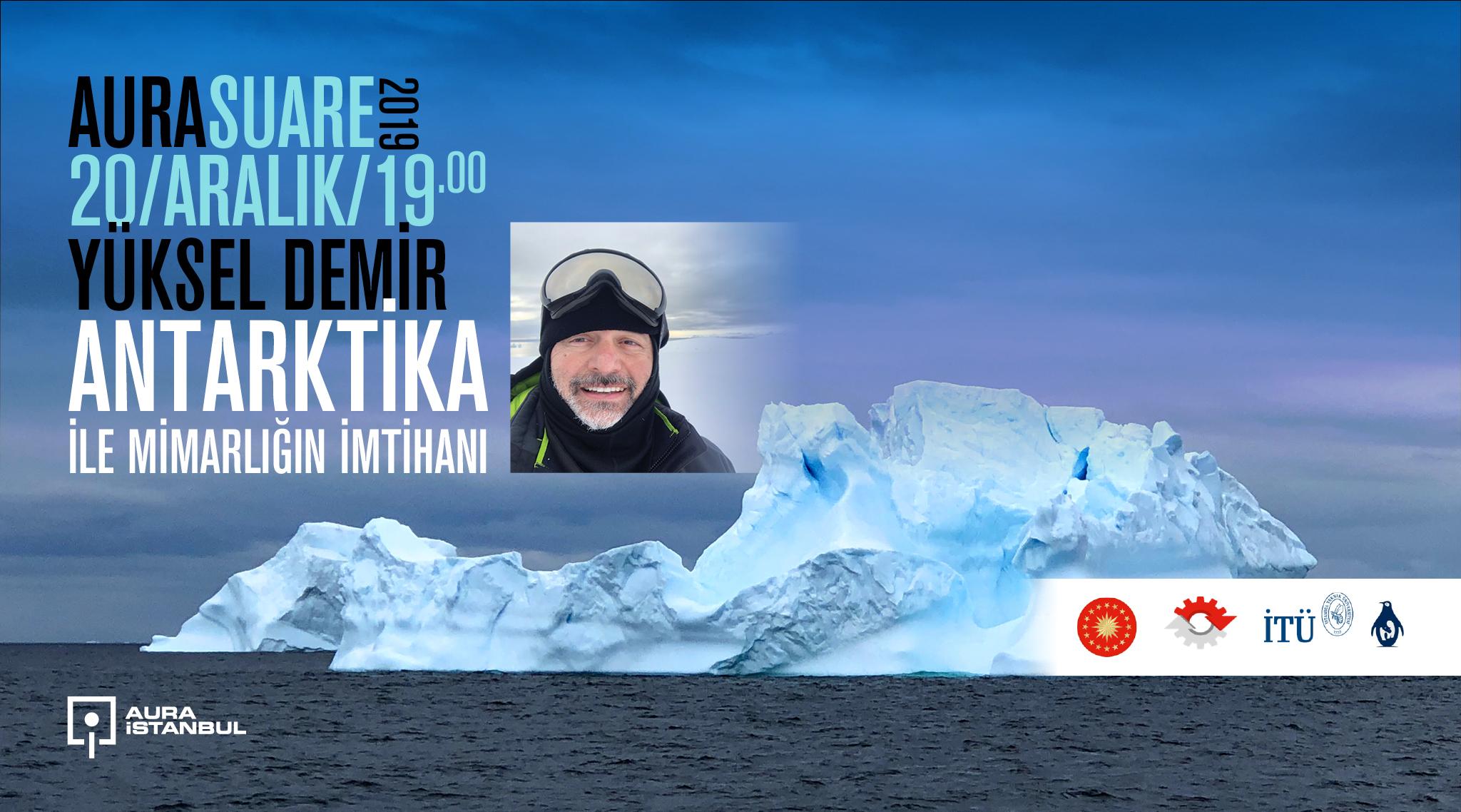 """AURA Suare: Yüksel Demir' 'Mimarlığın Antarktika ile İmtihanı"""""""