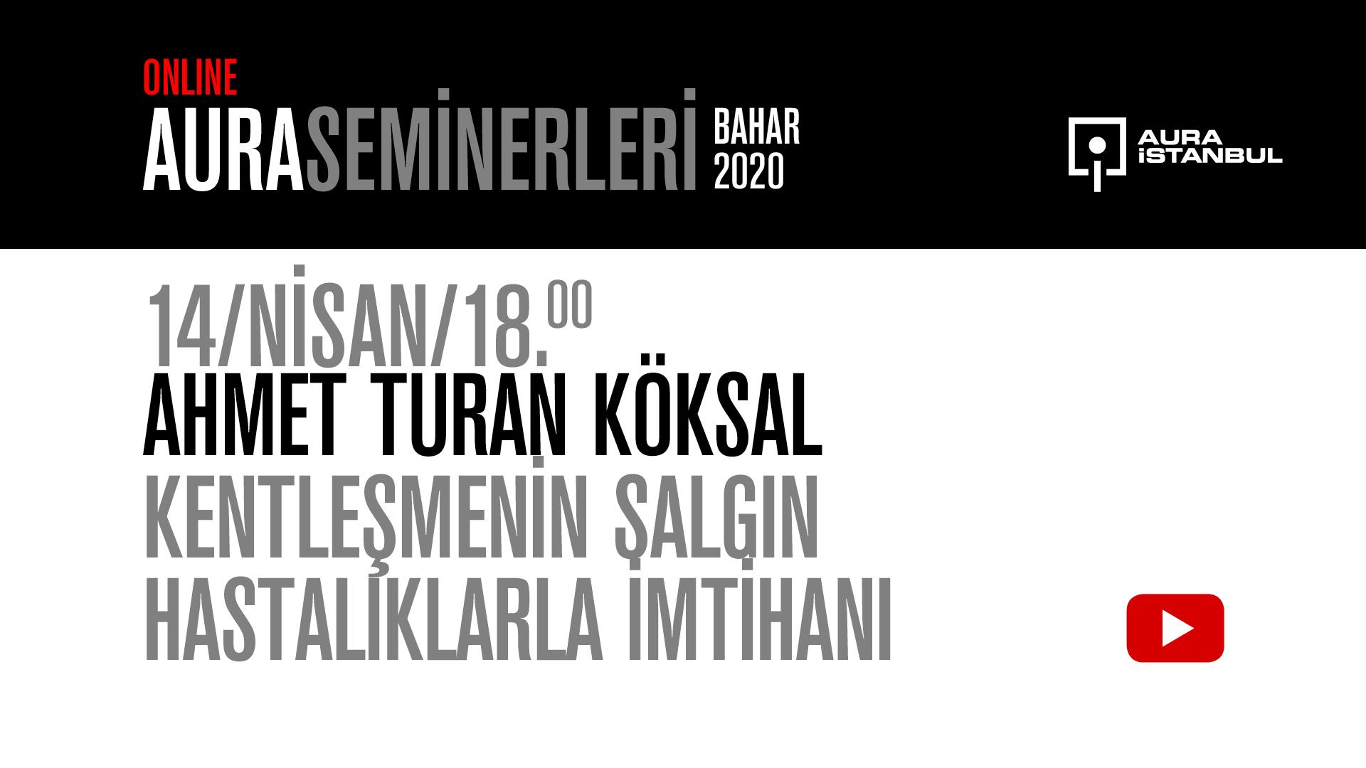 """AURA Seminerleri: Ahmet Turan Köksal """"Kentleşmenin Salgın Hastalıklarla İmtihanı"""""""