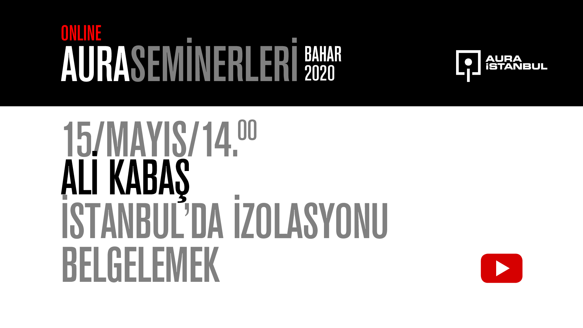 """AURA Seminerleri: Ali Kabaş """"İstanbul'da İzolasyonu Belgelemek"""""""