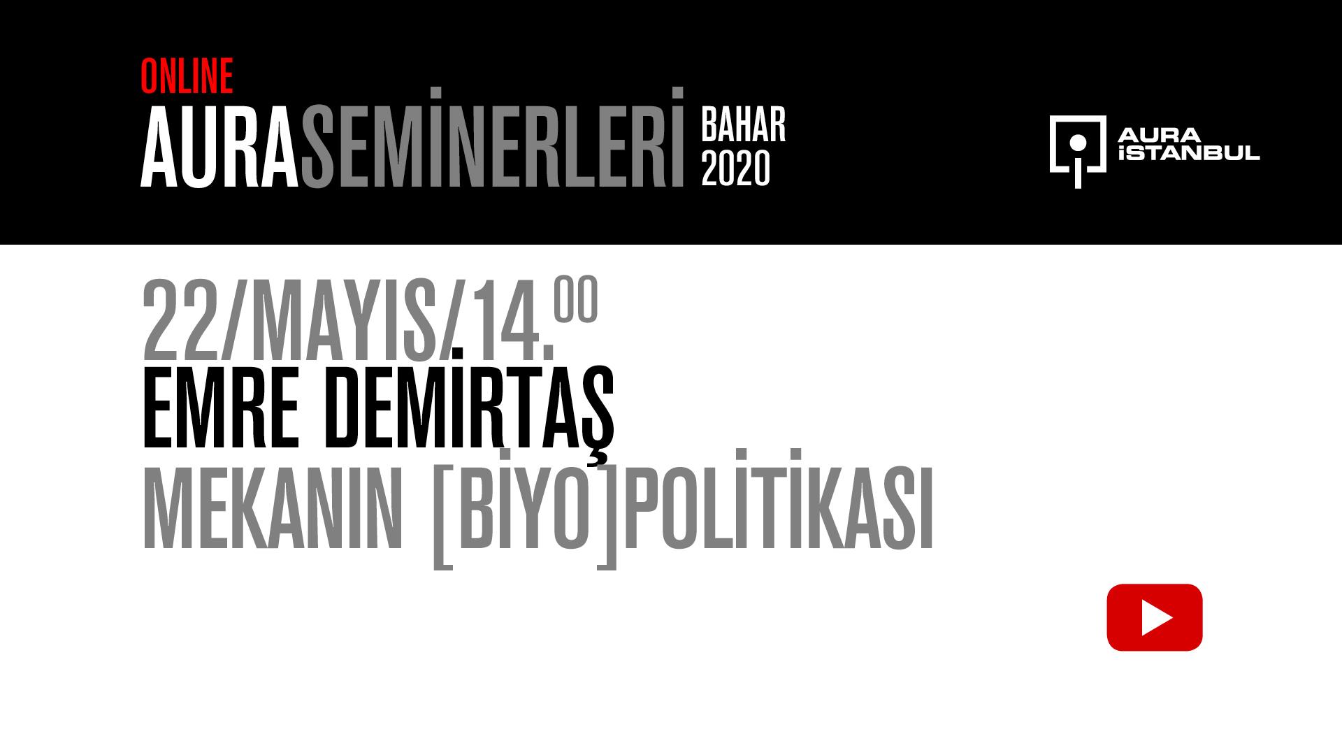 """AURA Seminerleri: Emre Demirtaş """"Mekanın [Biyo]Politikası"""""""