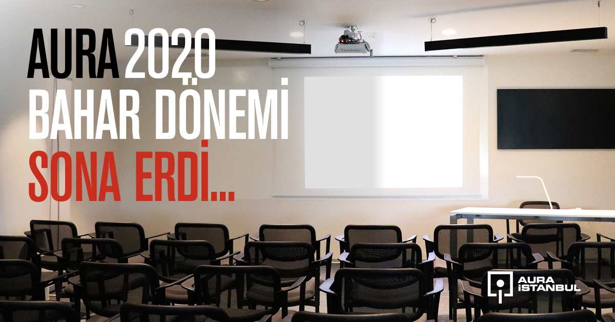 AURA İstanbul'da 2020 Bahar Dönemi Sona Erdi…