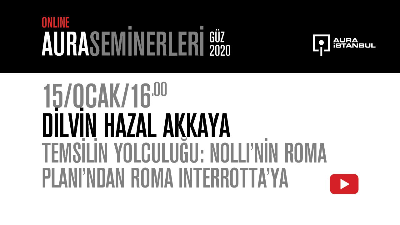 """AURA Seminerleri: Dilvin Hazal Akkaya """"Temsilin Yolculuğu: Nolli'nin Roma Planı'ndan Roma Interrotta'ya"""""""