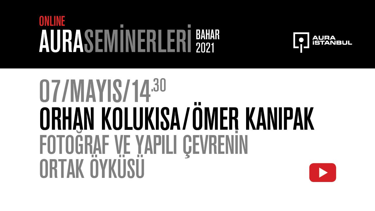 """AURA Seminerleri: Ömer Kanıpak & Orhan Kolukısa """"Fotoğraf ve Yapılı Çevrenin Ortak Öyküsü"""""""