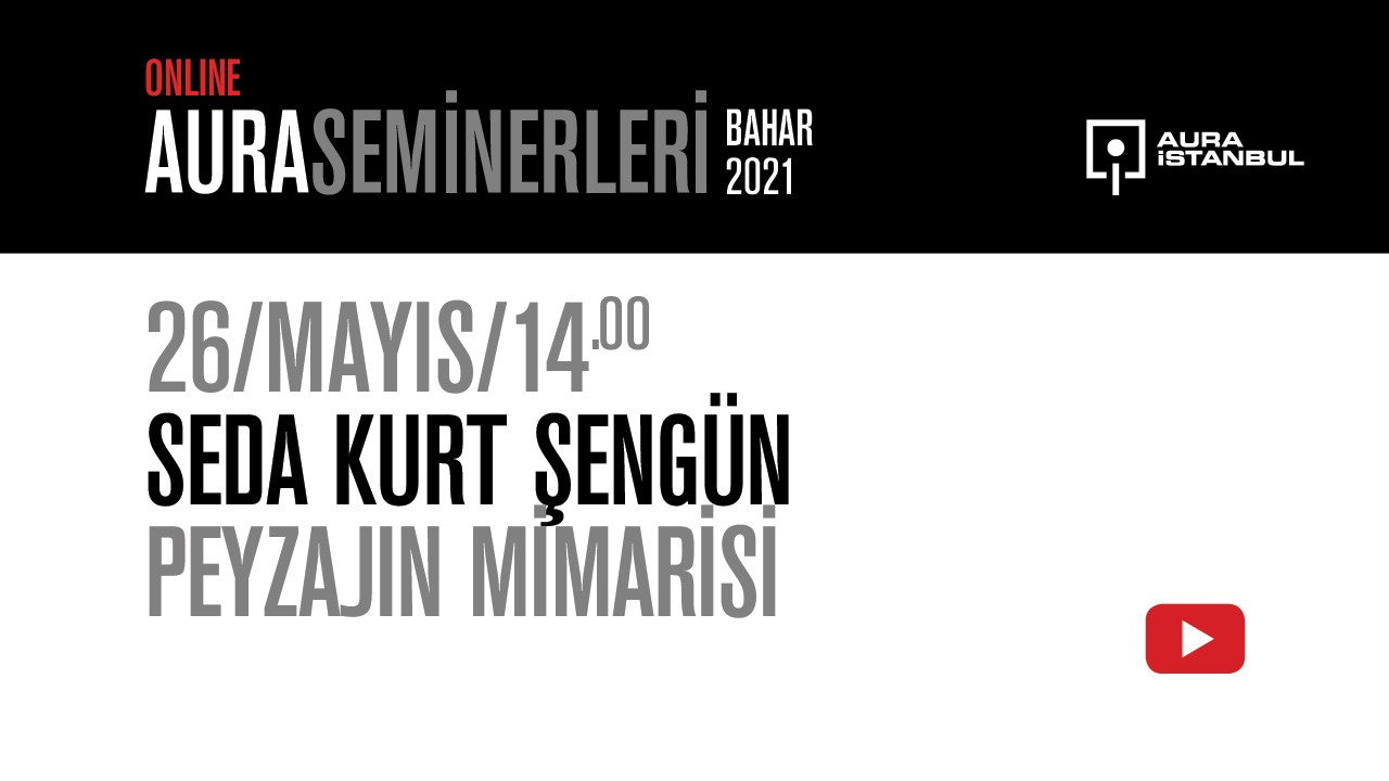 "AURA Seminerleri: Seda Kurt Şengün ""Peyzajın Mimarisi"""